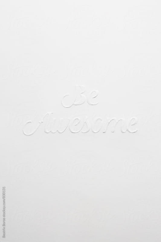 Minimalist idea on white: Be awesome! by Beatrix Boros for Stocksy United