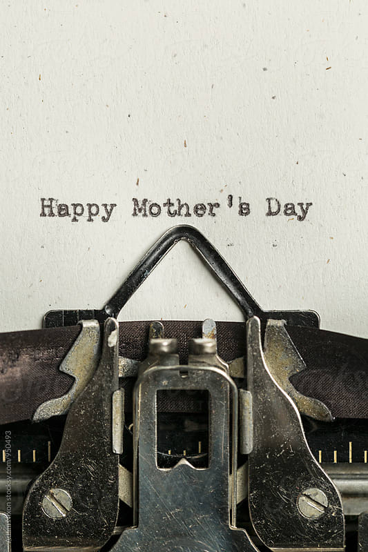 Happy Mother's Day  typed on a vintage typewriter by Adam Nixon for Stocksy United
